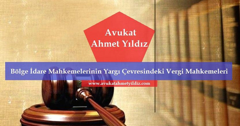 Bölge İdare Mahkemelerinin Yargı Çevresindeki Vergi Mahkemeleri - Av. Ahmet YILDIZ - Şanlıurfa Avukat