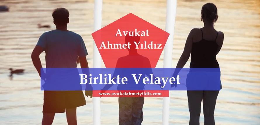 Birlikte Velayet - Av. Ahmet YILDIZ - Şanlıurfa Avukat