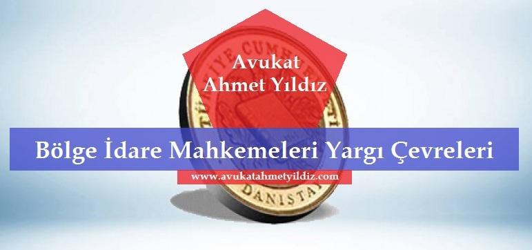 Bölge İdare Mahkemeleri Yargı Çevreleri - Av. Ahmet YILDIZ - Şanlıurfa Avukatı